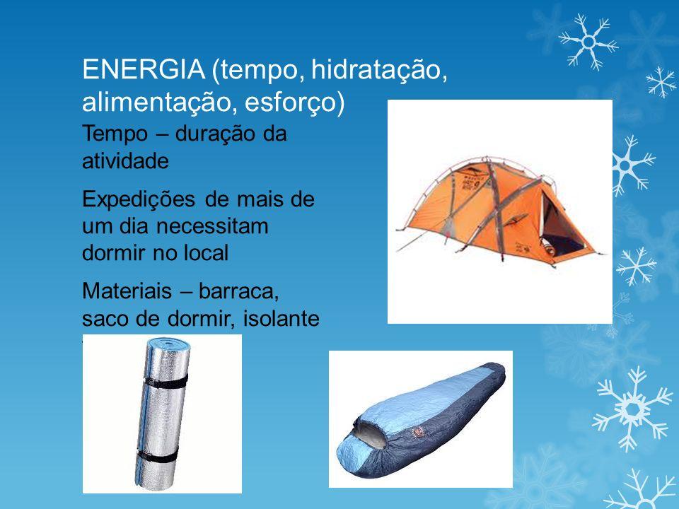 ENERGIA (tempo, hidratação, alimentação, esforço) Tempo – duração da atividade Expedições de mais de um dia necessitam dormir no local Materiais – barraca, saco de dormir, isolante térmico