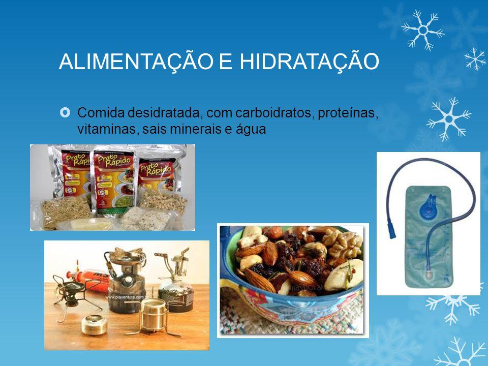 ALIMENTAÇÃO E HIDRATAÇÃ O Comida desidratada, com carboidratos, proteínas, vitaminas, sais minerais e água