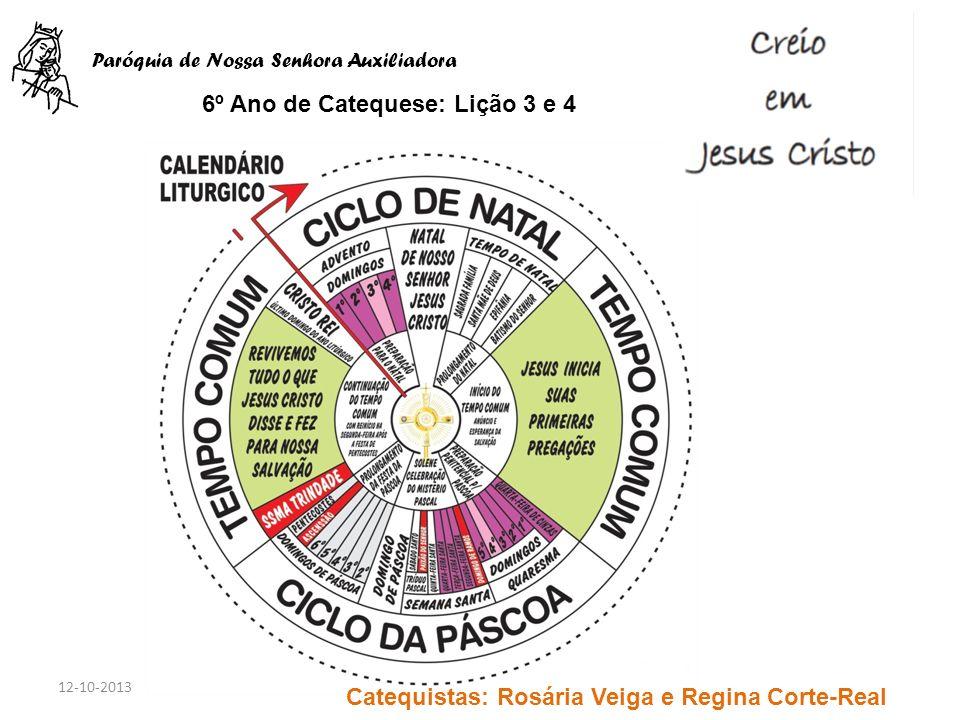 6º Ano de Catequese: Lição 3 e 4 Paróquia de Nossa Senhora Auxiliadora 12-10-2013Catequistas: Rosário e Regina Catequistas: Rosária Veiga e Regina Cor