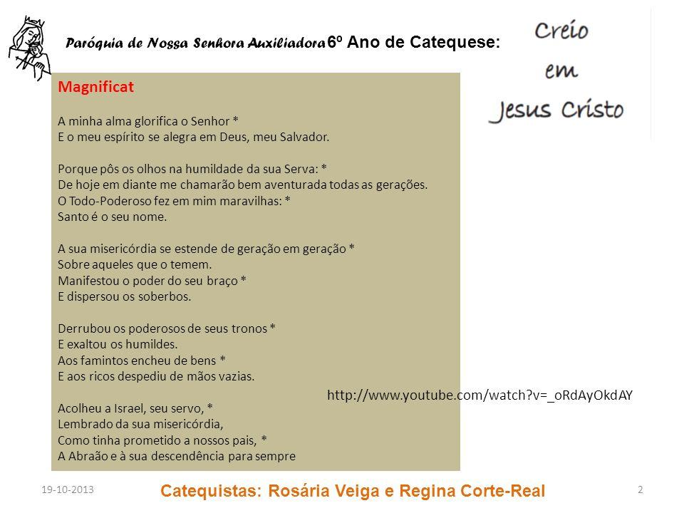 6º Ano de Catequese: Paróquia de Nossa Senhora Auxiliadora Catequistas: Rosária Veiga e Regina Corte-Real 19-10-20132 Magnificat A minha alma glorific
