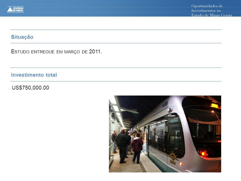 Situação E STUDO ENTREGUE EM MARÇO DE 2011. Investimento total US$750,000.00