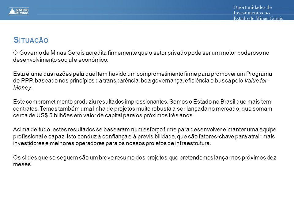 S ITUAÇÃO O Governo de Minas Gerais acredita firmemente que o setor privado pode ser um motor poderoso no desenvolvimento social e econômico. Esta é u
