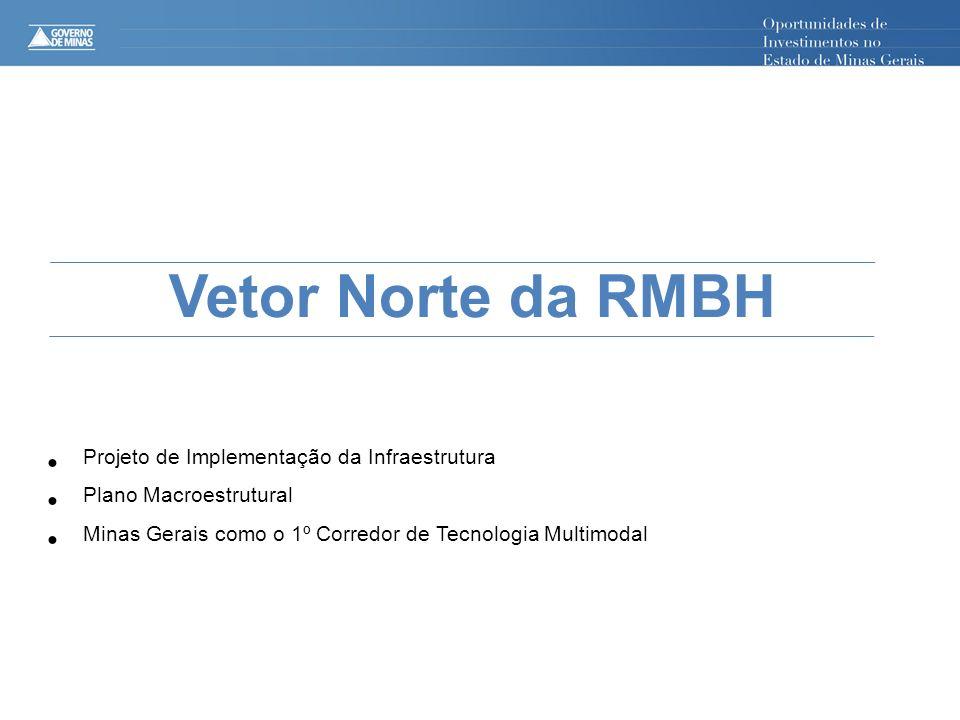 Projeto de Implementação da Infraestrutura Plano Macroestrutural Minas Gerais como o 1º Corredor de Tecnologia Multimodal Vetor Norte da RMBH