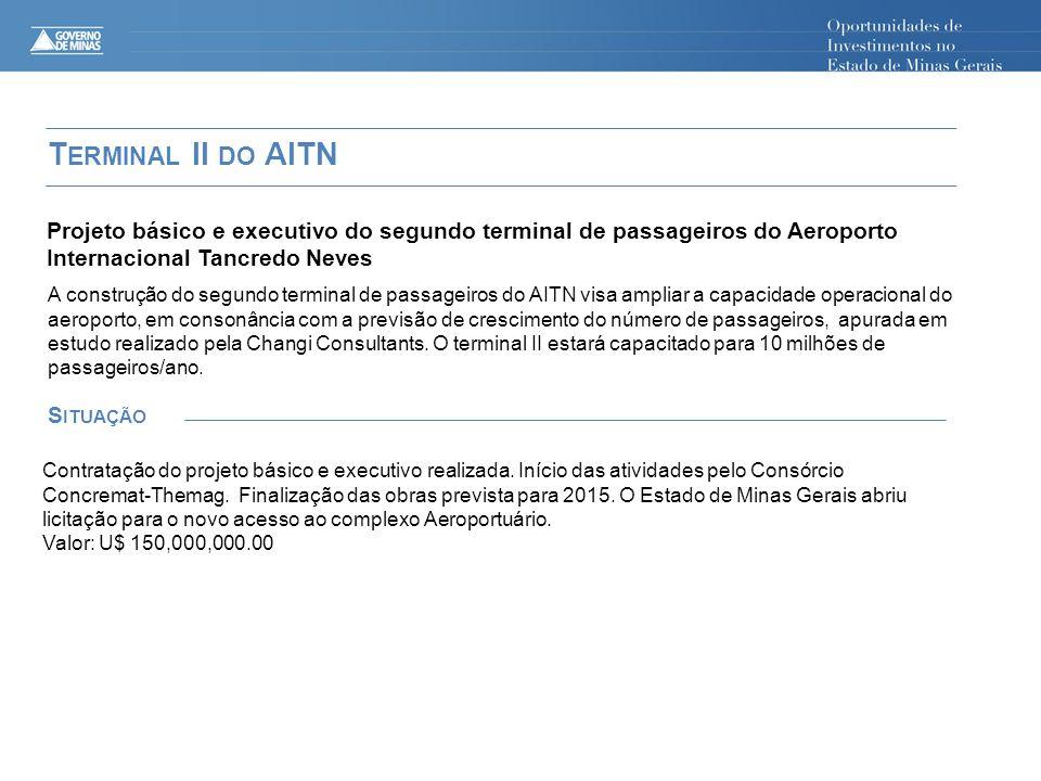 Projeto básico e executivo do segundo terminal de passageiros do Aeroporto Internacional Tancredo Neves S ITUAÇÃO Contratação do projeto básico e executivo realizada.
