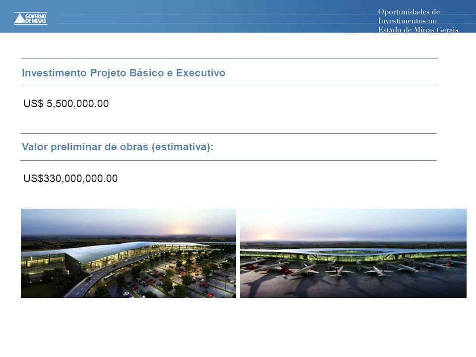 Investimento Projeto Básico e Executivo US$ 5,500,000.00 Valor preliminar de obras (estimativa): US$330,000,000.00