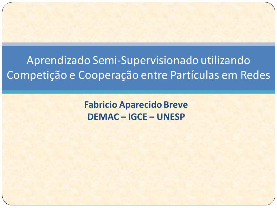 Fabricio Aparecido Breve DEMAC – IGCE – UNESP Aprendizado Semi-Supervisionado utilizando Competição e Cooperação entre Partículas em Redes