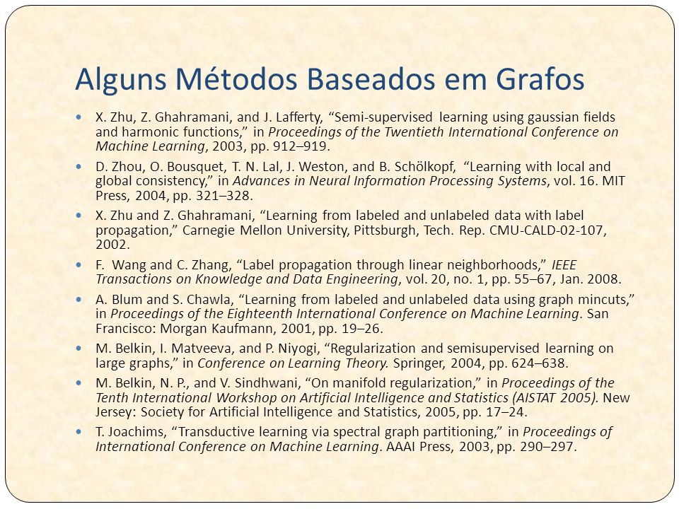 Alguns Métodos Baseados em Grafos X. Zhu, Z. Ghahramani, and J. Lafferty, Semi-supervised learning using gaussian fields and harmonic functions, in Pr