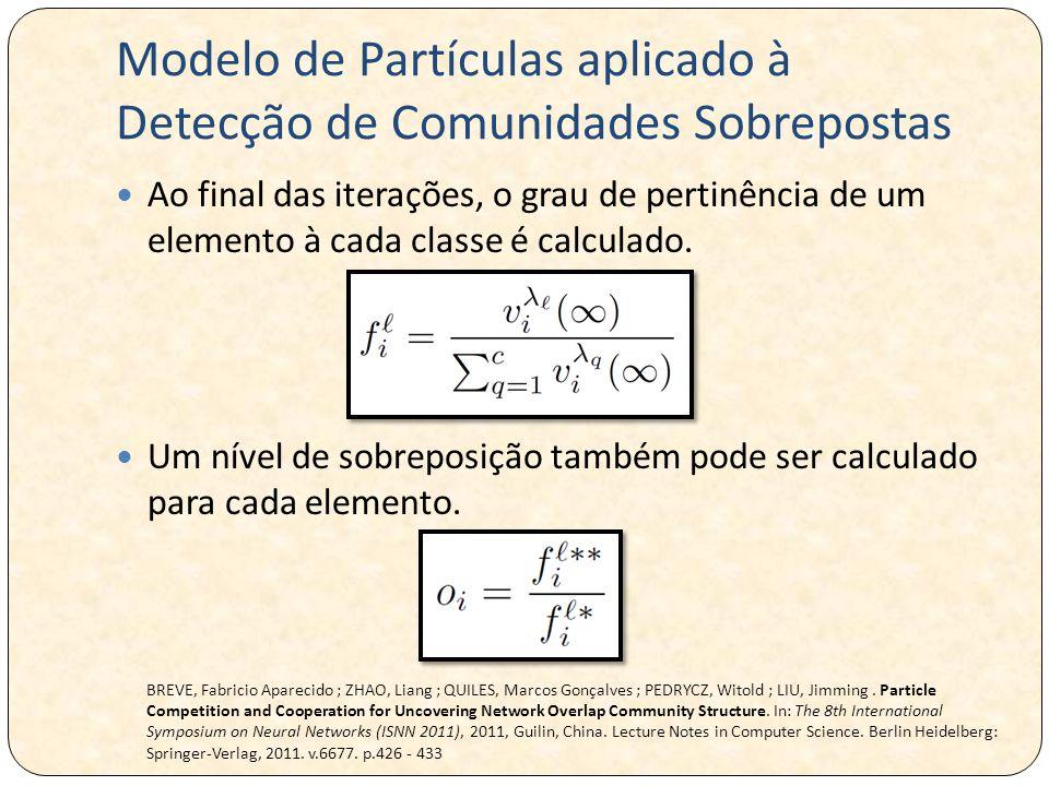 Modelo de Partículas aplicado à Detecção de Comunidades Sobrepostas Ao final das iterações, o grau de pertinência de um elemento à cada classe é calculado.