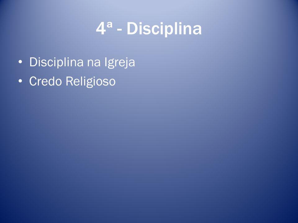 4ª - Disciplina Disciplina na Igreja Credo Religioso