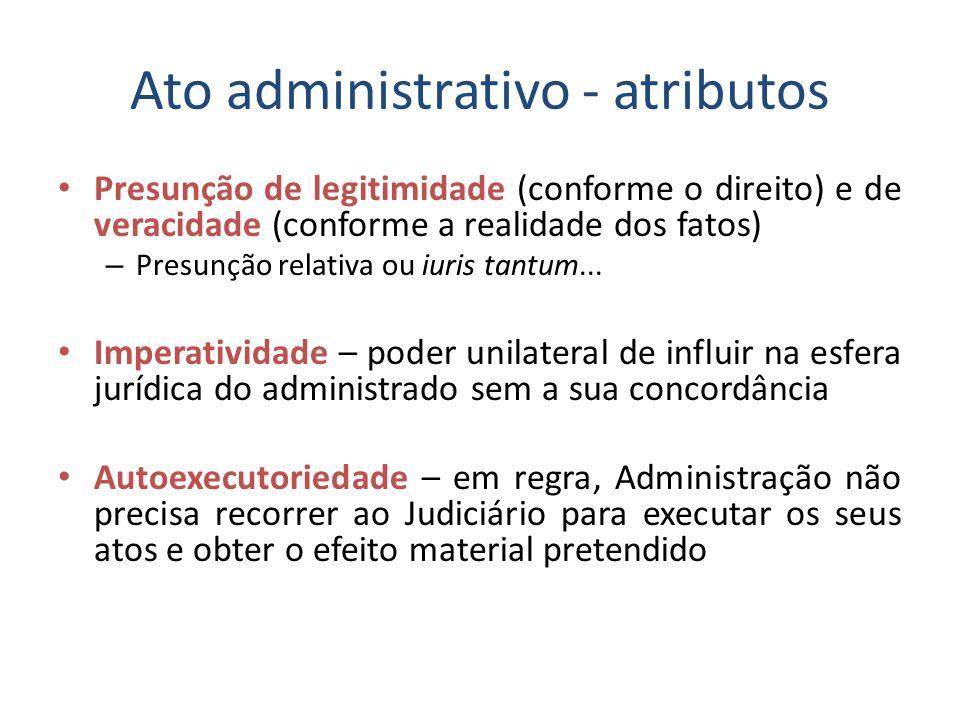 Ato administrativo - atributos Presunção de legitimidade (conforme o direito) e de veracidade (conforme a realidade dos fatos) – Presunção relativa ou