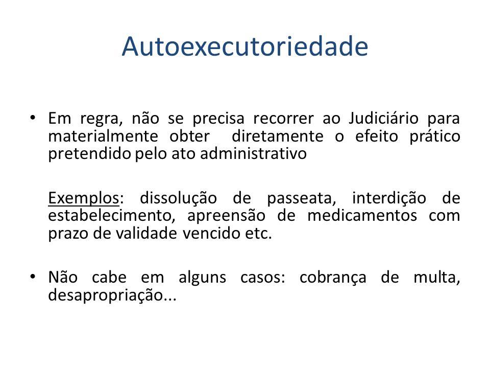 Autoexecutoriedade Em regra, não se precisa recorrer ao Judiciário para materialmente obter diretamente o efeito prático pretendido pelo ato administr