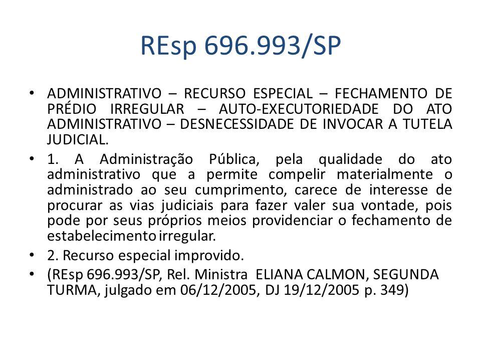 REsp 696.993/SP ADMINISTRATIVO – RECURSO ESPECIAL – FECHAMENTO DE PRÉDIO IRREGULAR – AUTO-EXECUTORIEDADE DO ATO ADMINISTRATIVO – DESNECESSIDADE DE INV