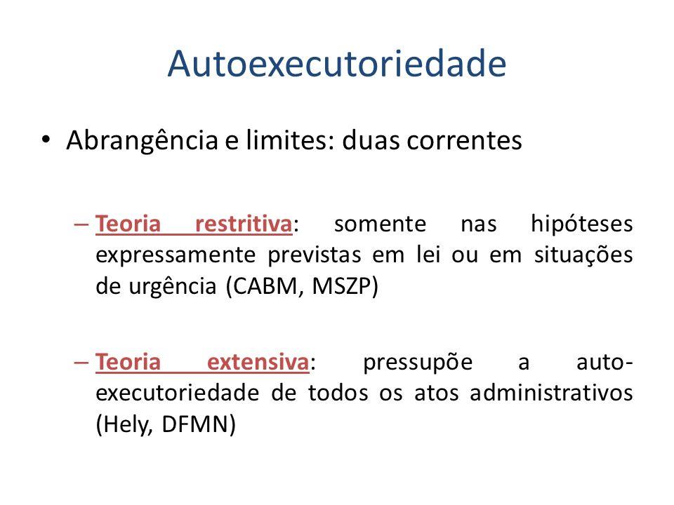 Autoexecutoriedade Abrangência e limites: duas correntes – Teoria restritiva: somente nas hipóteses expressamente previstas em lei ou em situações de