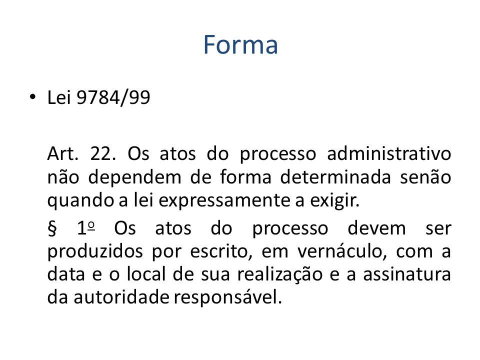 Forma Lei 9784/99 Art. 22. Os atos do processo administrativo não dependem de forma determinada senão quando a lei expressamente a exigir. § 1 o Os at
