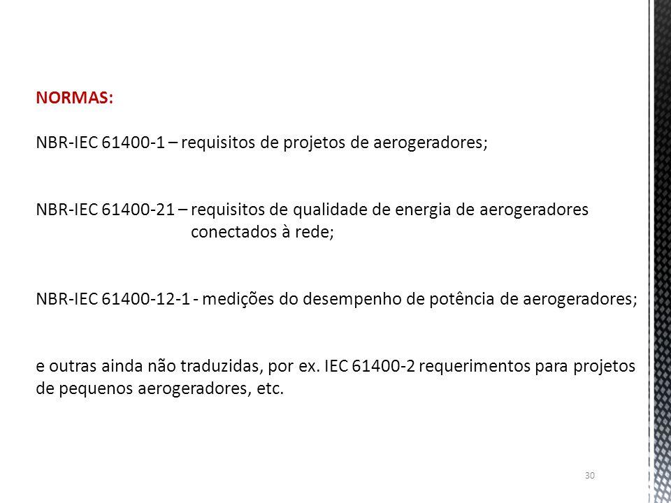 NORMAS: NBR-IEC 61400-1 – requisitos de projetos de aerogeradores; NBR-IEC 61400-21 – requisitos de qualidade de energia de aerogeradores conectados à