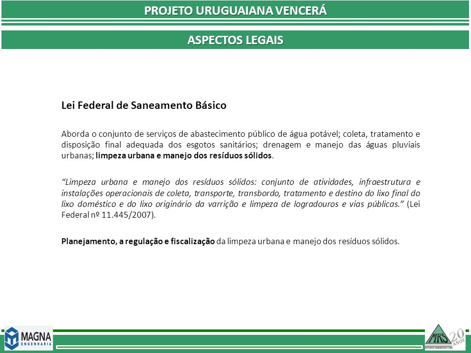 PROJETO URUGUAIANA VENCERÁ ASPECTOS LEGAIS Lei Federal de Saneamento Básico Aborda o conjunto de serviços de abastecimento público de água potável; co