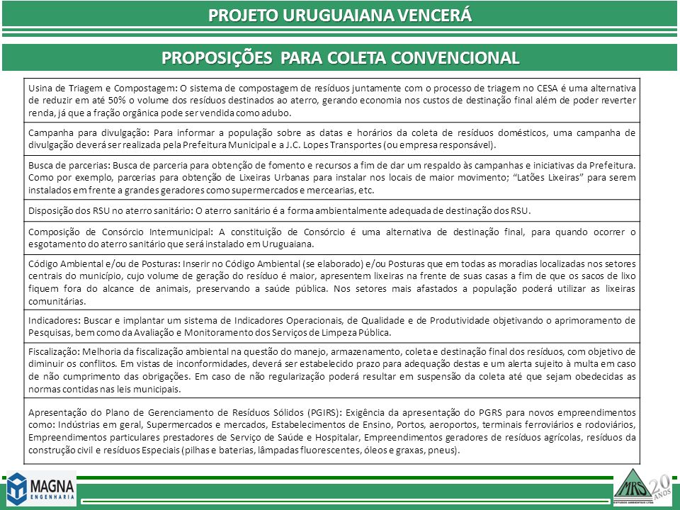 PROJETO URUGUAIANA VENCERÁ PROPOSIÇÕES PARA COLETA CONVENCIONAL Usina de Triagem e Compostagem: O sistema de compostagem de resíduos juntamente com o
