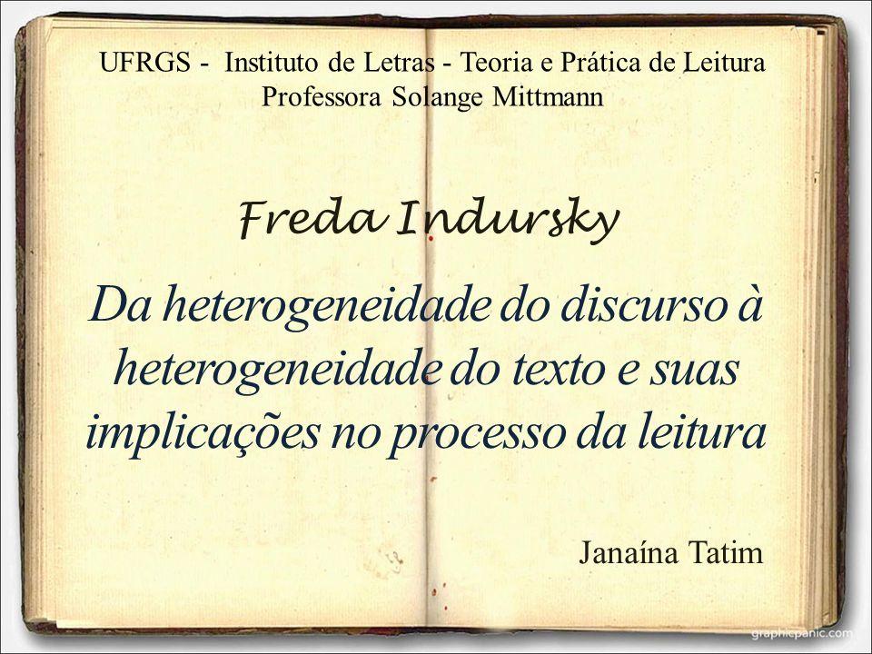 Da heterogeneidade do discurso à heterogeneidade do texto e suas implicações no processo da leitura Freda Indursky UFRGS - Instituto de Letras - Teori