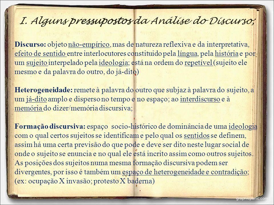 I. Alguns pressupostos da Análise do Discurso; Discurso: objeto não-empírico, mas de natureza reflexiva e da interpretativa, efeito de sentido entre i