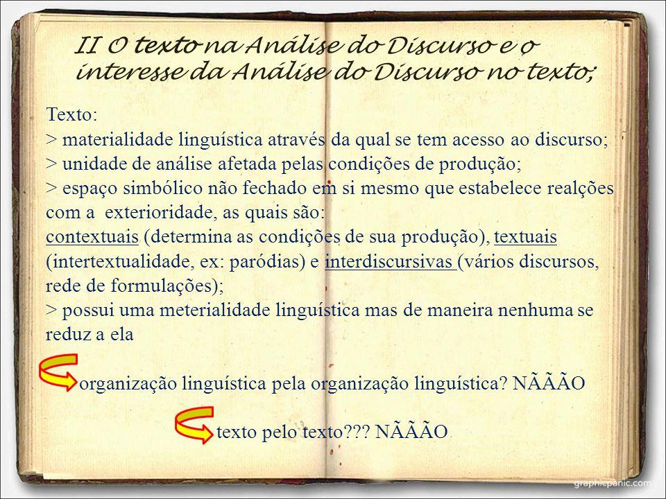 II O texto na Análise do Discurso e o interesse da Análise do Discurso no texto; Texto: > materialidade linguística através da qual se tem acesso ao d