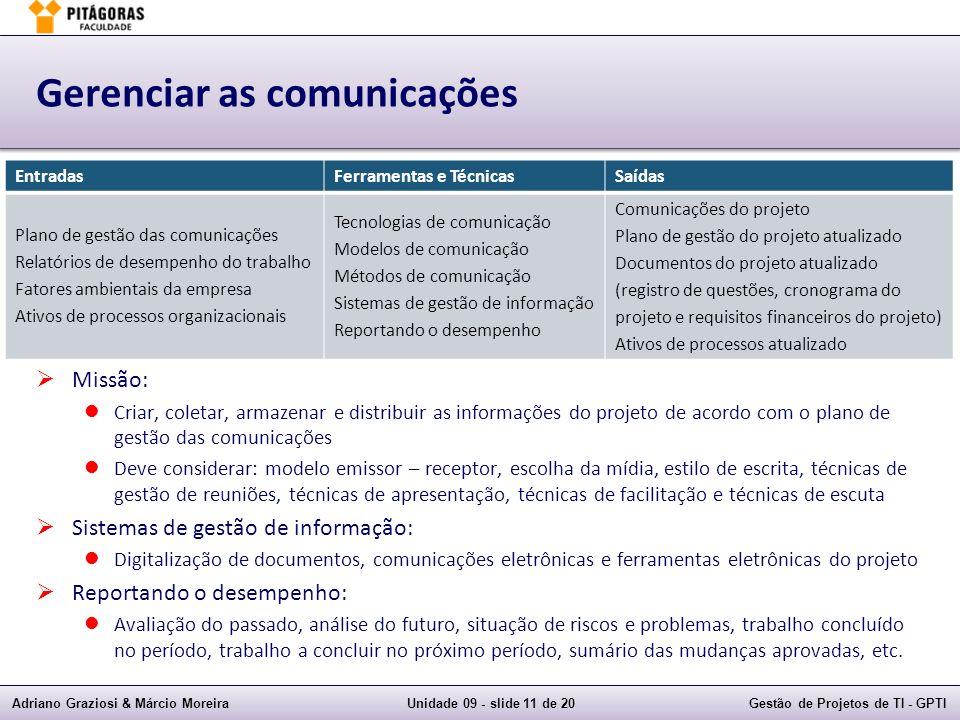 Adriano Graziosi & Márcio MoreiraUnidade 09 - slide 11 de 20Gestão de Projetos de TI - GPTI Gerenciar as comunicações Missão: Criar, coletar, armazena