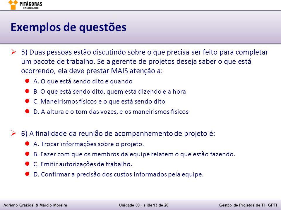 Adriano Graziosi & Márcio MoreiraUnidade 09 - slide 13 de 20Gestão de Projetos de TI - GPTI Exemplos de questões 5) Duas pessoas estão discutindo sobr