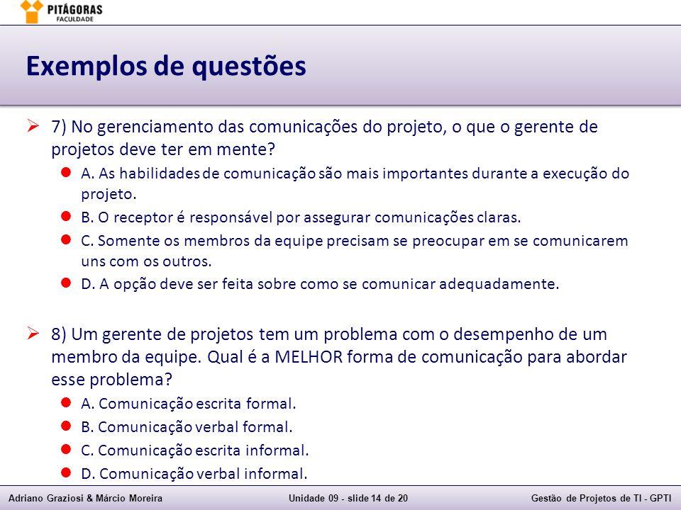 Adriano Graziosi & Márcio MoreiraUnidade 09 - slide 14 de 20Gestão de Projetos de TI - GPTI Exemplos de questões 7) No gerenciamento das comunicações
