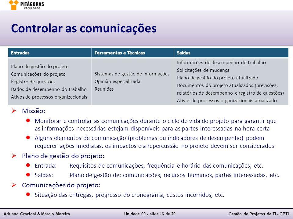 Adriano Graziosi & Márcio MoreiraUnidade 09 - slide 16 de 20Gestão de Projetos de TI - GPTI Controlar as comunicações EntradasFerramentas e TécnicasSa