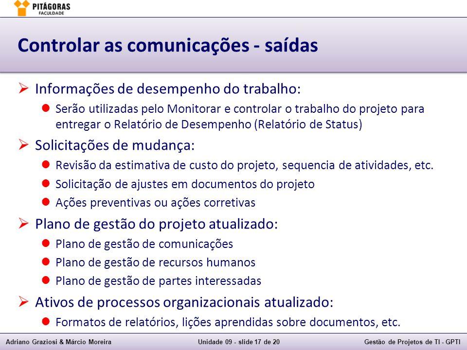 Adriano Graziosi & Márcio MoreiraUnidade 09 - slide 17 de 20Gestão de Projetos de TI - GPTI Controlar as comunicações - saídas Informações de desempen