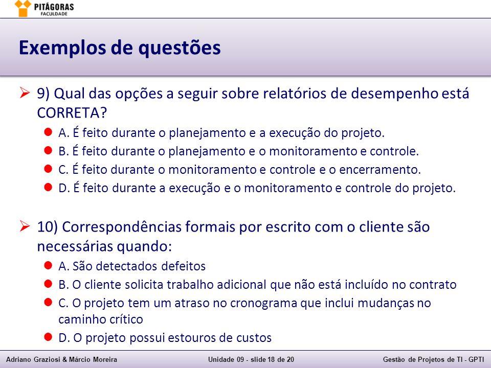 Adriano Graziosi & Márcio MoreiraUnidade 09 - slide 18 de 20Gestão de Projetos de TI - GPTI Exemplos de questões 9) Qual das opções a seguir sobre rel