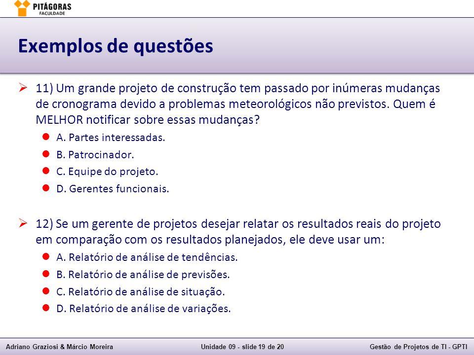 Adriano Graziosi & Márcio MoreiraUnidade 09 - slide 19 de 20Gestão de Projetos de TI - GPTI Exemplos de questões 11) Um grande projeto de construção t