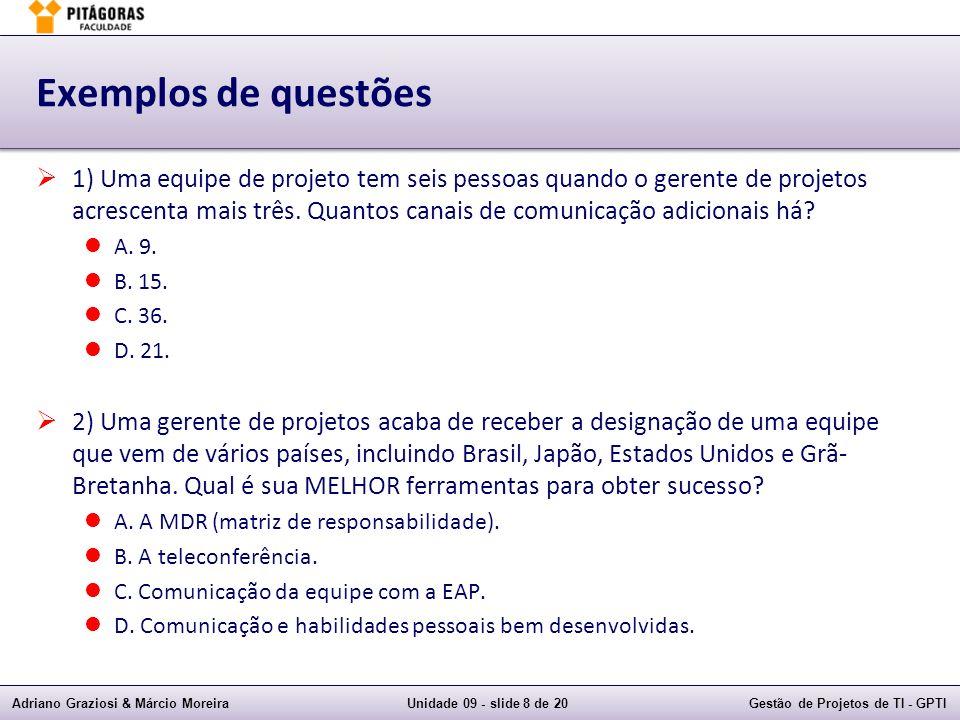 Adriano Graziosi & Márcio MoreiraUnidade 09 - slide 8 de 20Gestão de Projetos de TI - GPTI Exemplos de questões 1) Uma equipe de projeto tem seis pess