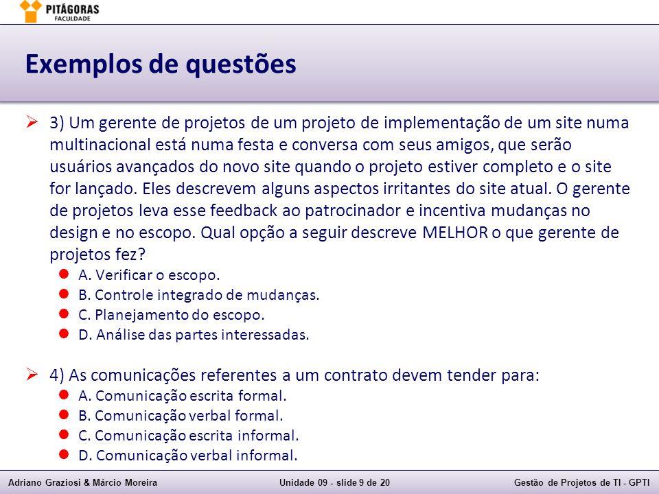 Adriano Graziosi & Márcio MoreiraUnidade 09 - slide 9 de 20Gestão de Projetos de TI - GPTI Exemplos de questões 3) Um gerente de projetos de um projet