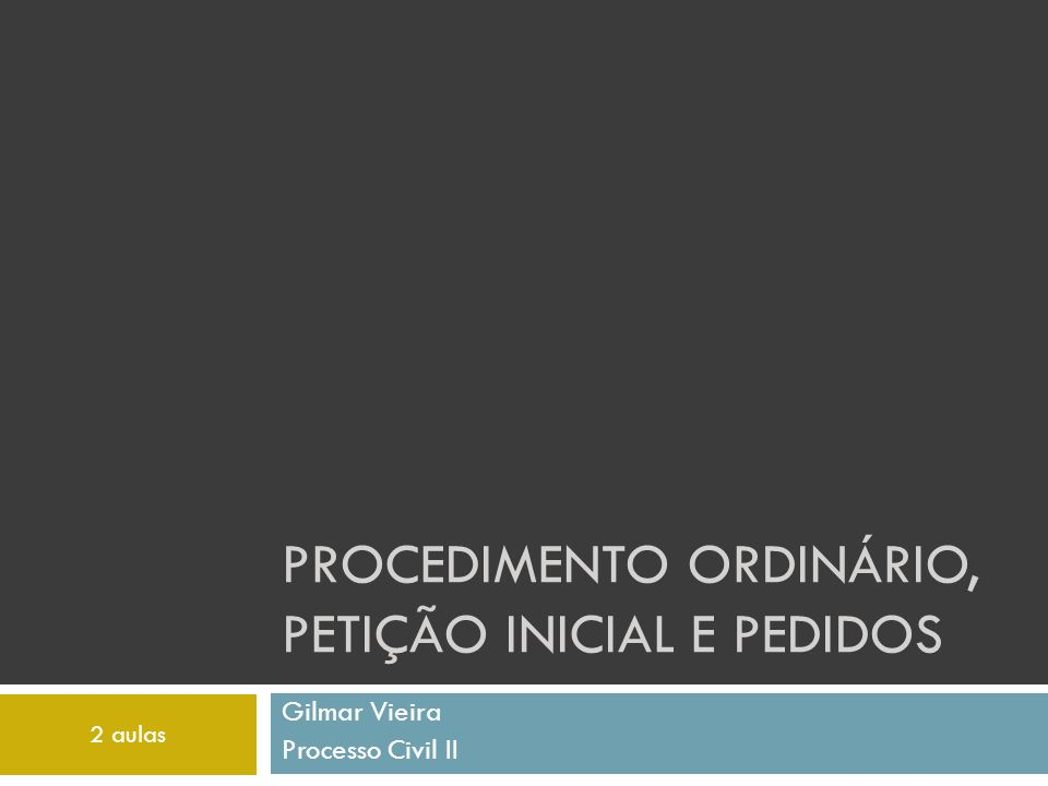 Procedimento Ordinário Rito Ordinário: É tratado de modo completo e exaustivo, sendo aplicado de modo residual para os demais procedimentos Tanto no sumário quanto no especial, quando suas disposições forem omissas, aplicam-se os atos previstos ao rito ordinário (aplicação subsidiária – Art.