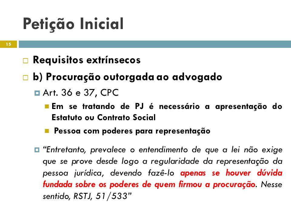 Petição Inicial Requisitos extrínsecos b) Procuração outorgada ao advogado Art. 36 e 37, CPC Em se tratando de PJ é necessário a apresentação do Estat