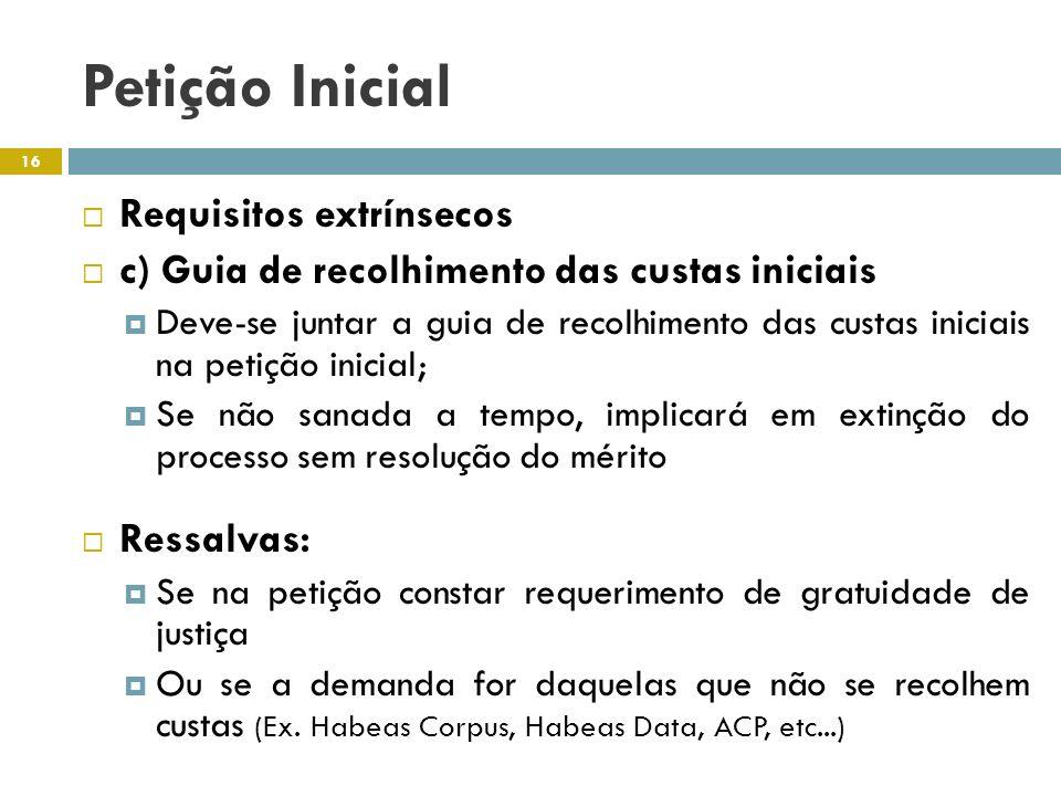 Petição Inicial Requisitos extrínsecos c) Guia de recolhimento das custas iniciais Deve-se juntar a guia de recolhimento das custas iniciais na petiçã