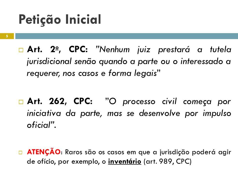 Petição Inicial Previsão legal: Art.282, CPC Conceito É o ato que dá início ao processo.