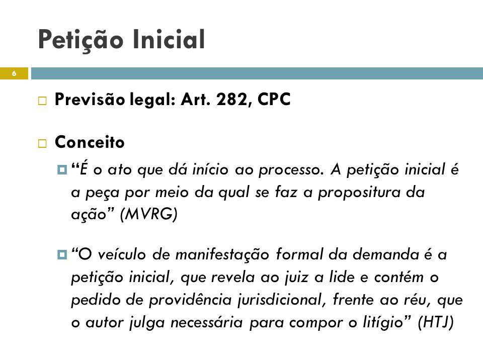 Petição Inicial Previsão legal: Art. 282, CPC Conceito É o ato que dá início ao processo. A petição inicial é a peça por meio da qual se faz a proposi