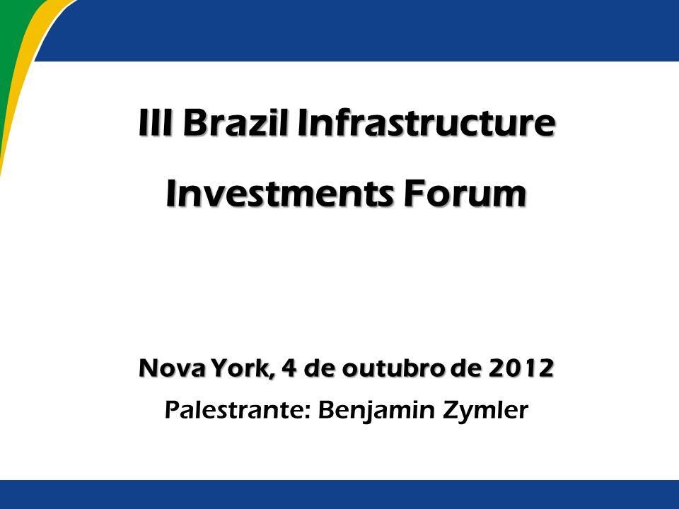 III Brazil Infrastructure Investments Forum Nova York, 4 de outubro de 2012 Palestrante: Benjamin Zymler