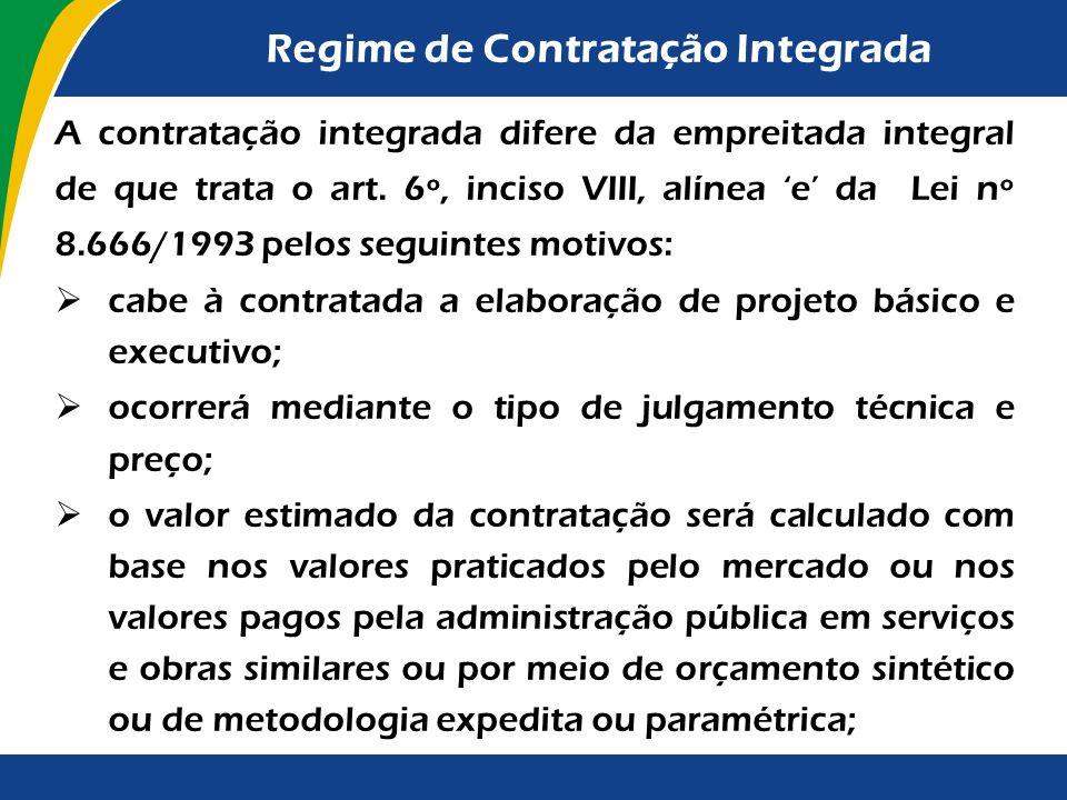 Regime de Contratação Integrada Além desses, a nova legislação institui o regime denominado contratação integrada, o qual compreende: a elaboração ou