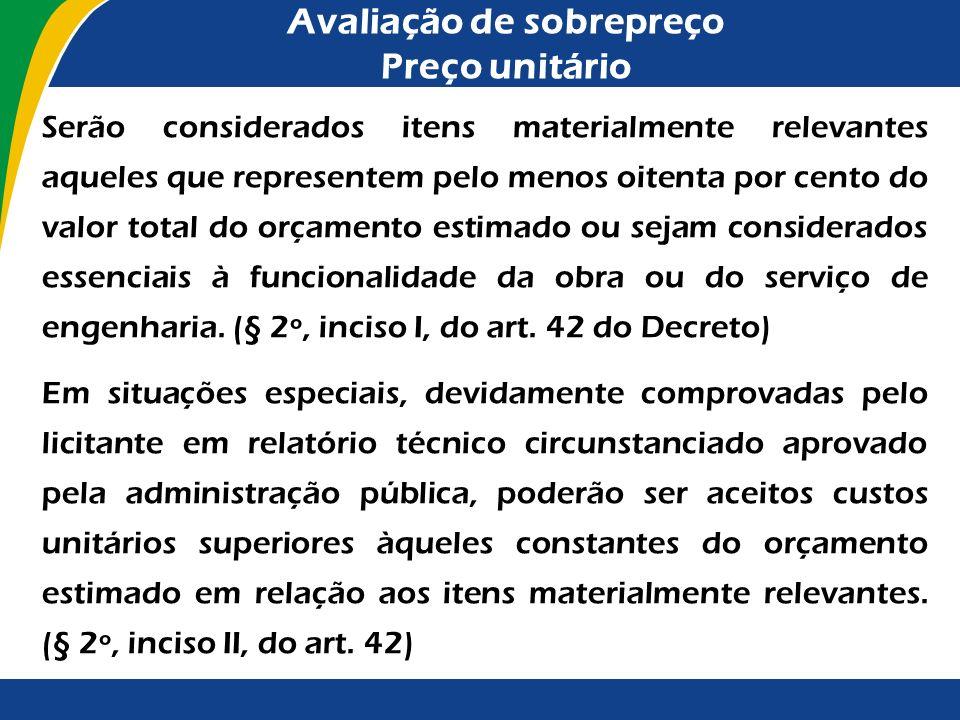 No caso de adoção do regime de empreitada por preço unitário ou de contratação por tarefa, os custos unitários dos itens materialmente relevantes das