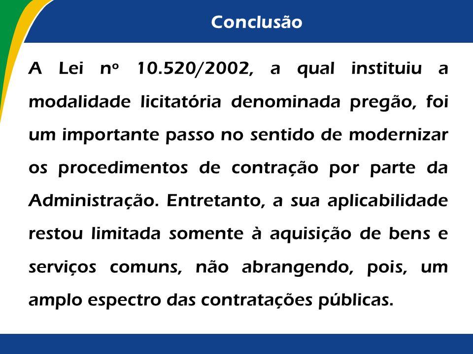 Conclusão O atual regramento para as licitações e contratos da Administração Pública carece, já faz algum tempo, de aprimoramentos para compatibilizar