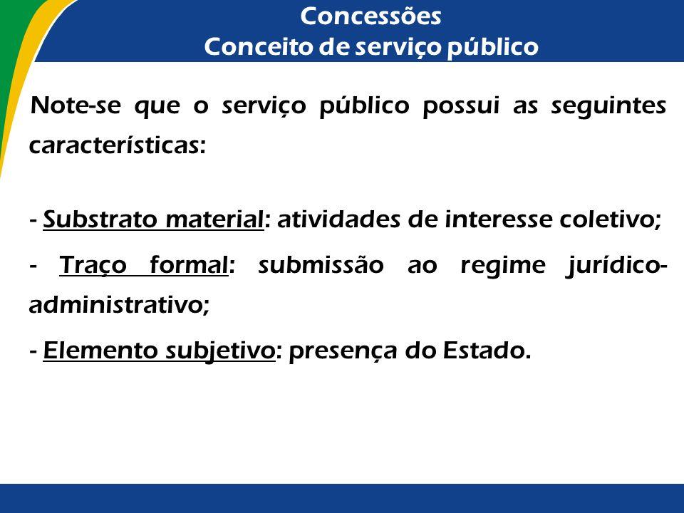 Concessões Conceito de serviço público No âmbito desta palestra, utilizar-se-á o seguinte conceito de serviço público, que foi cunhado pela Professora