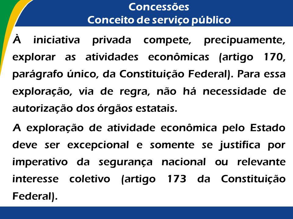 Concessões Conceito de serviço público Com exceção dos serviços nas áreas de saúde e educação, os quais, por força de disposição constitucional, podem
