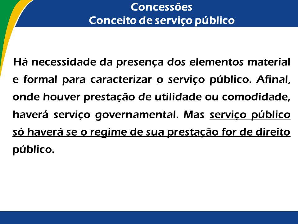 Concessões Conceito de serviço público O elemento formal do serviço público é o regime jurídico- administrativo. Referido regime contém os seguintes t
