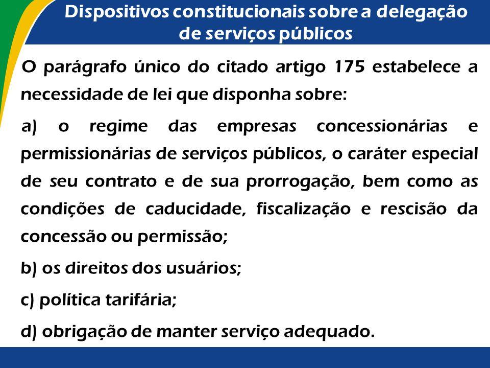 Dispositivos constitucionais sobre a delegação de serviços públicos O artigo 175 da Constituição Federal dispõe que