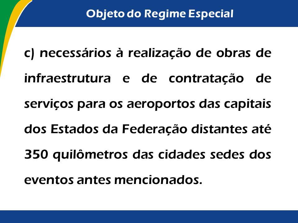 Objeto do Regime Especial b) necessários à realização da Copa das Confederações da Federação Internacional de Futebol Associação – FIFA 2013 e da Copa