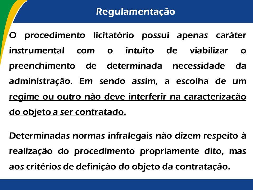 Regulamentação Normas infralegais que regulam as contratações efetuadas pela administração pública e foram editadas para serem aplicadas no bojo do pr