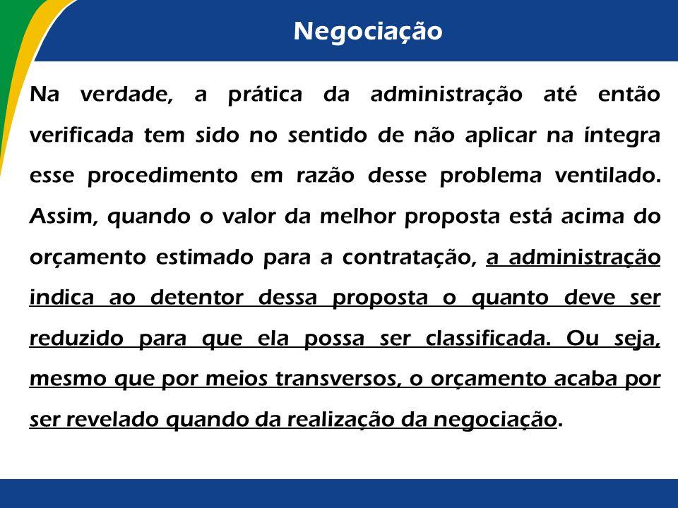 Negociação Contradição com a disposição de que somente depois da adjudicação do objeto o orçamento deve ser divulgado. Ora, se vai haver negociação pa