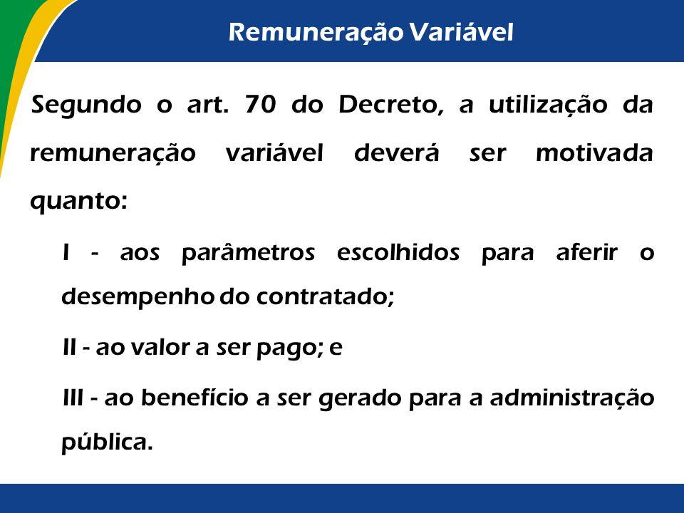 Remuneração Variável O valor da remuneração variável deverá ser proporcional ao benefício a ser gerado para a administração pública. Eventuais ganhos